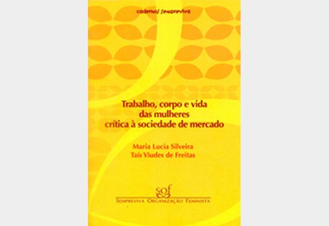 Trabalho, Corpo e Vida das Mulheres – Crítica à Sociedade de Mercado (2007)