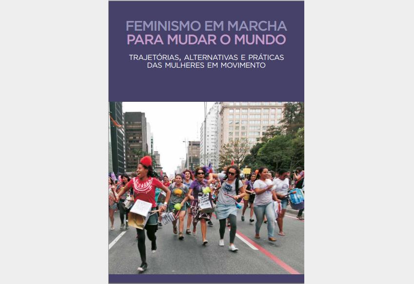 Feminismo em marcha para mudar o mundo: trajetórias, alternativas e práticas das mulheres em movimento
