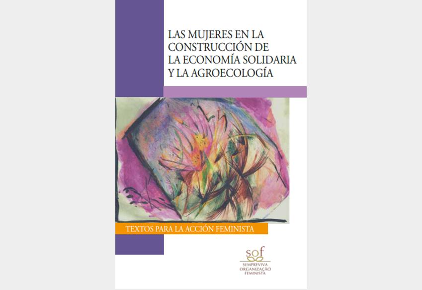Las mujeres en la construcción de la economía solidaria y la agroecología: textos para la acción feminista (2014)