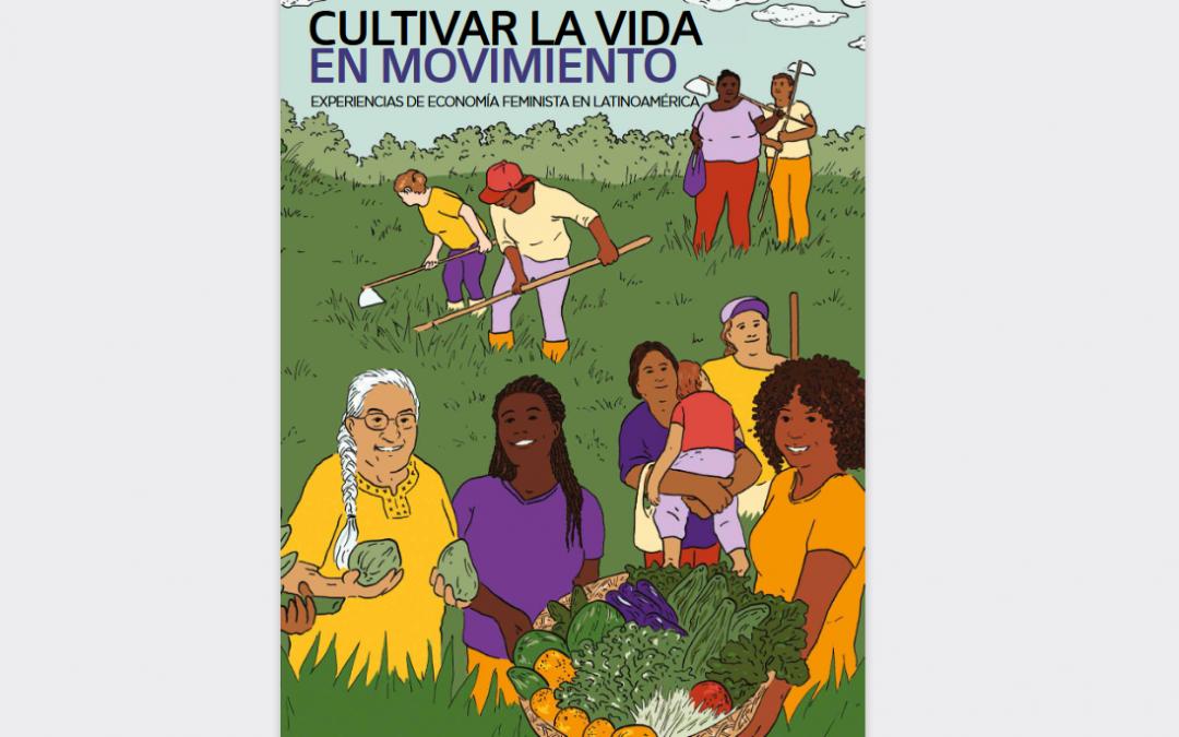 Cultivar la vida en movimiento: experiencias de economía feminista en Latinoamérica