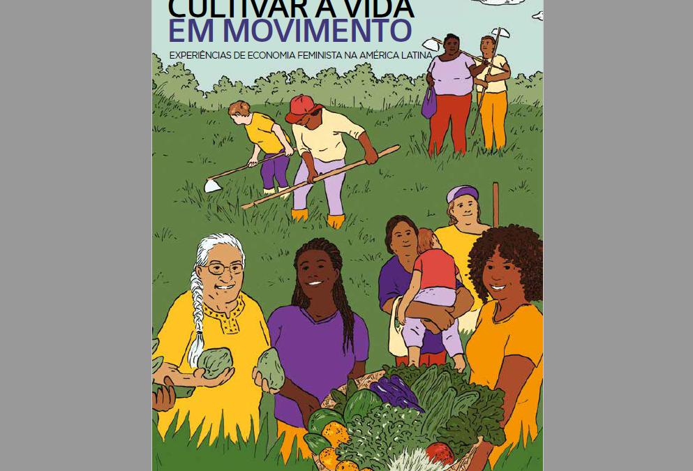 Cultivar a vida em movimento: experiências de economia feminista na América Latina